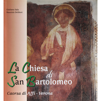La Chiesa di San Bartolomeo. Caorsa di Affi – Verona